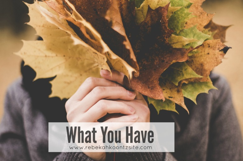 What you have. Rebekah Koontz. Thanksgiving