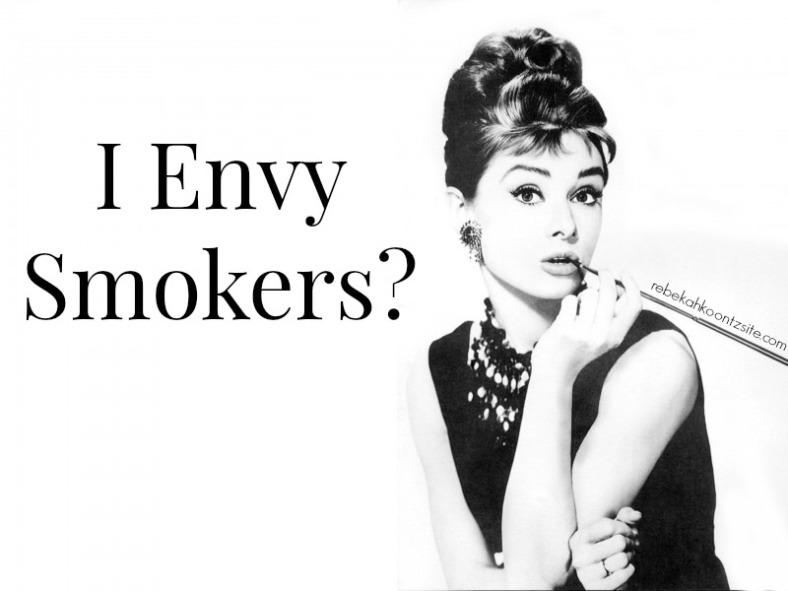 I Envy Smokers?