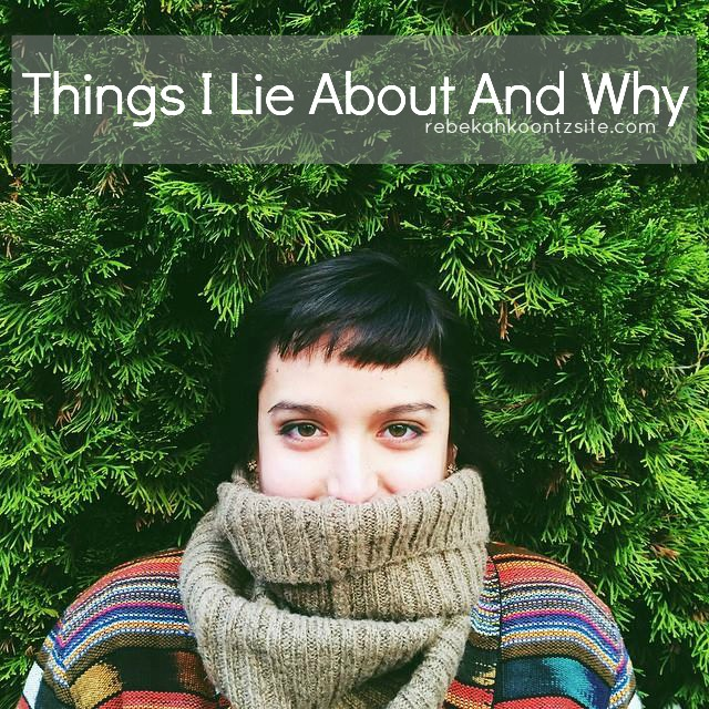 Things I lie about and why