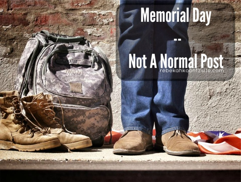 Memorial Day-- Not a normal post