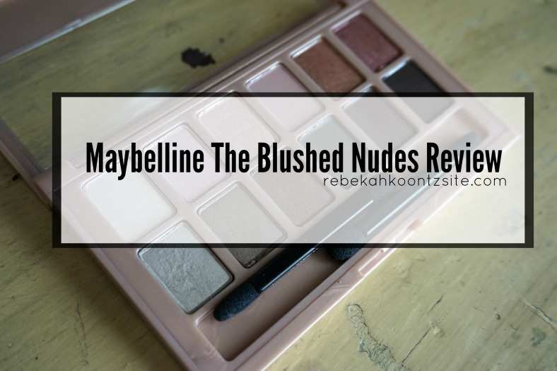 Maybelline the blushed nudes review rebekah koontz