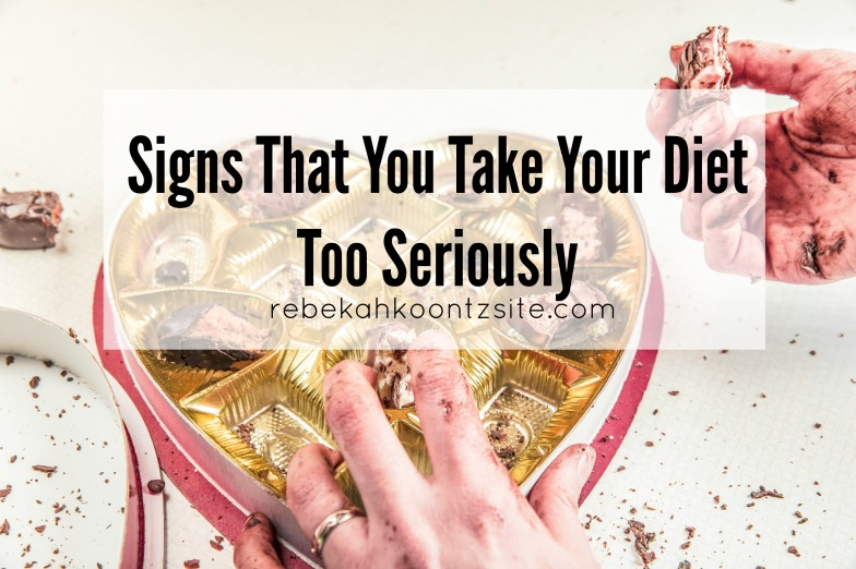 Signs that you take your diet too seriously rebekah koontz site