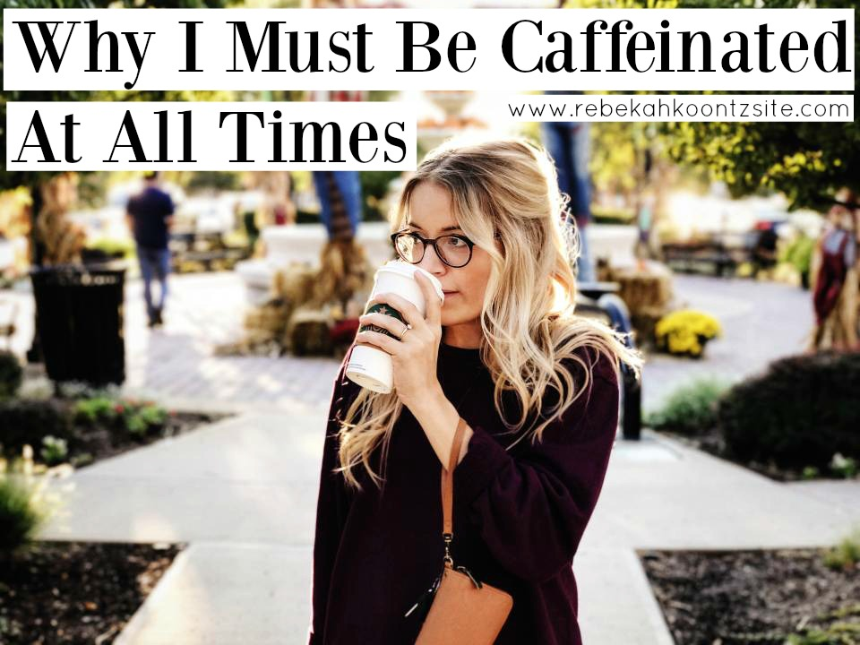why-i-must-be-caffeinated-at-all-times-coffee-lover-rebekah-koontz