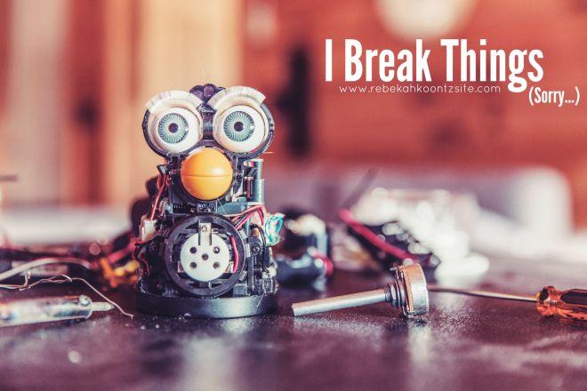 I break things Rebekah Koontz Site Rebecca coontz