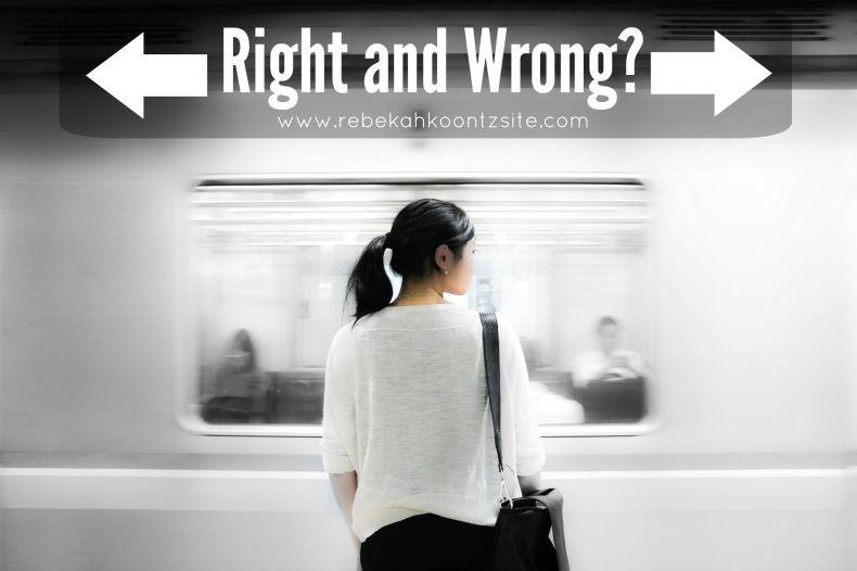 Right and wrong? Is there a difference? Rebekah Koontz site