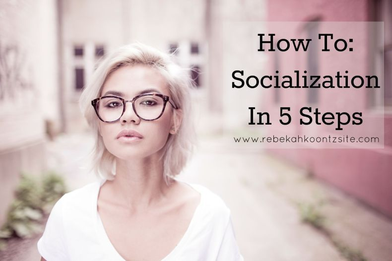 How To- Socialize in 5 easy steps