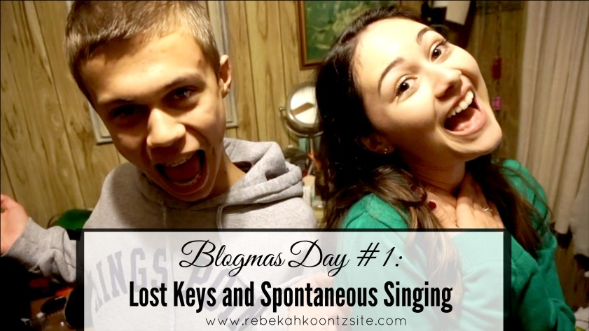 Blogmas Day #1 -- Lost Keys and Spontaneous Singing