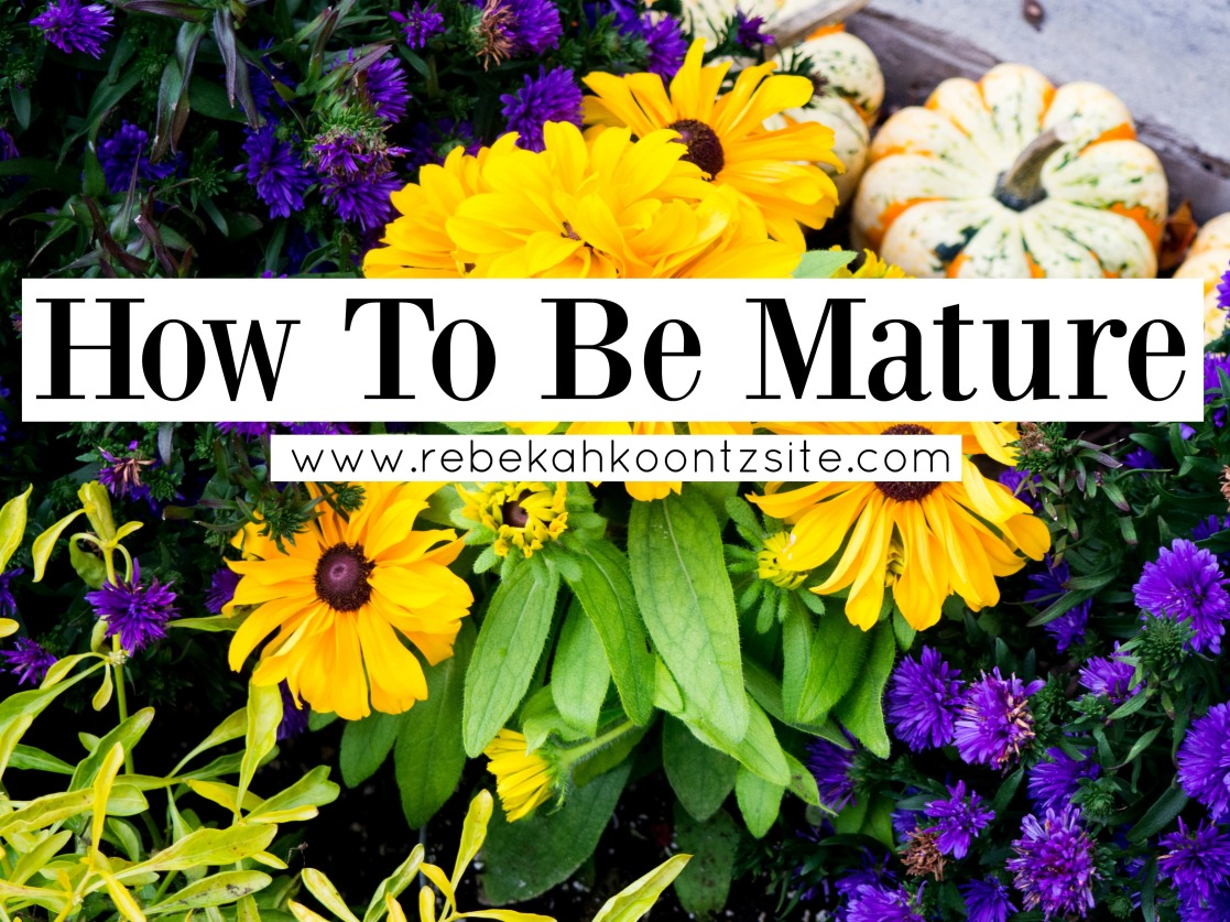 How to be mature