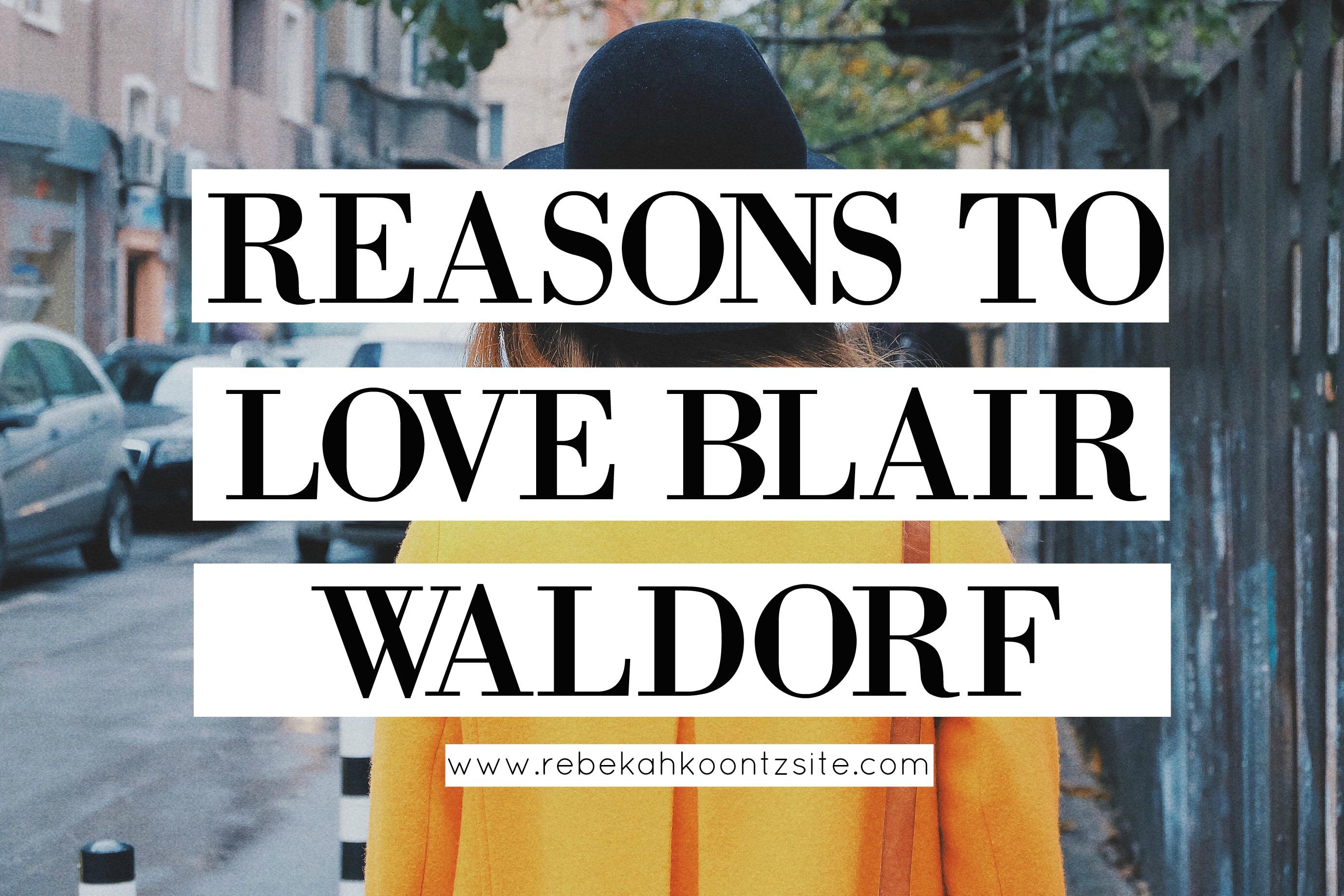 Reasons To Love Blair Waldorf Rebekah Koontz lifestyle blogger gossip girl fangirl fan what would blair waldorf do