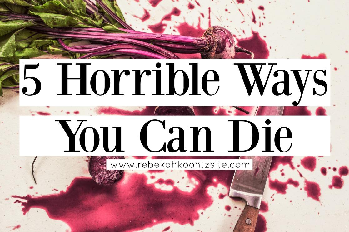 5 Horrible Ways You can Die