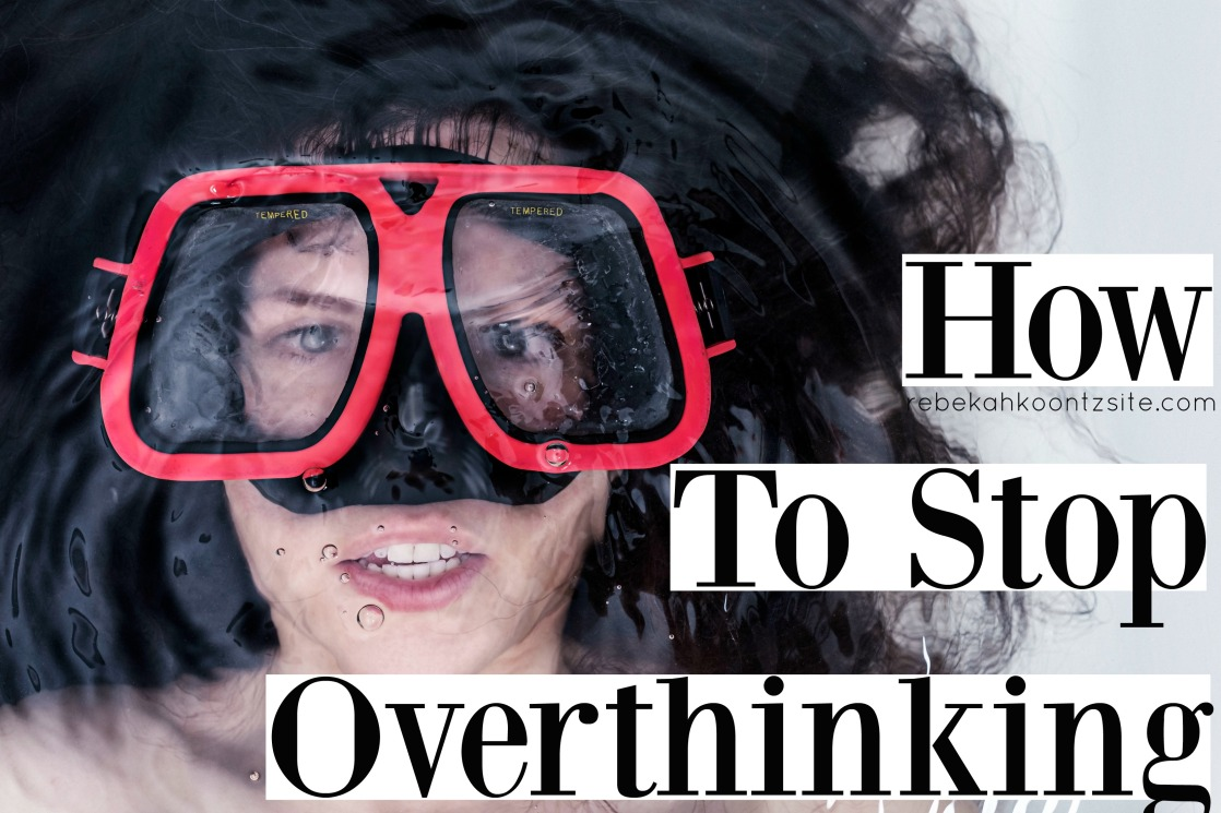 how-to-stop-overthinking-rebekah-koontz-site