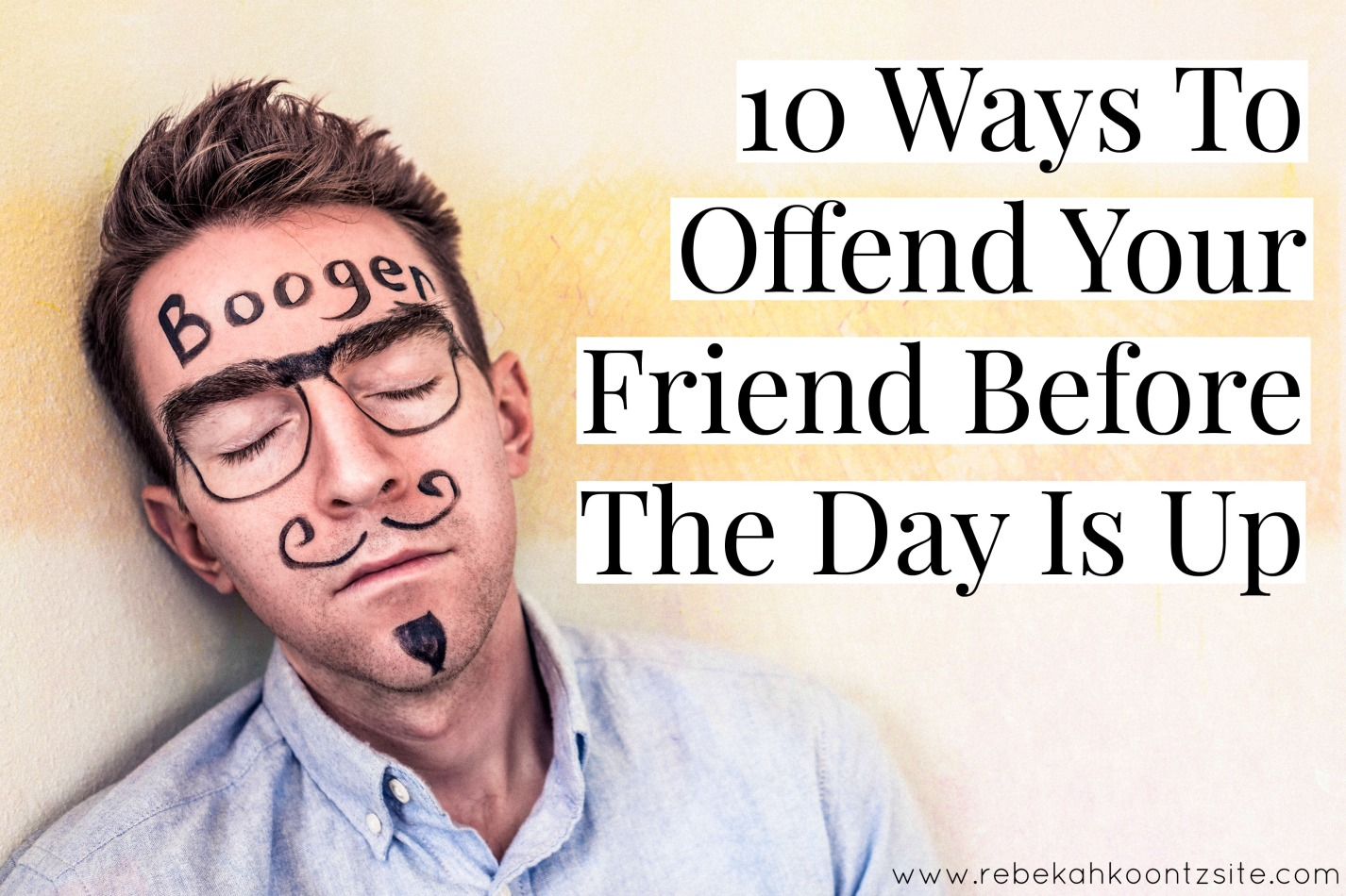 10 ways to offend your friend before the day is up humor funny