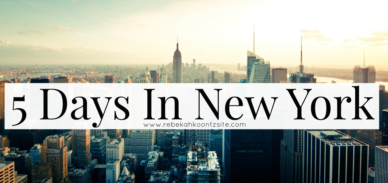 5 days in new york life lifestyle travel Rebekah Koontz rebecca Count
