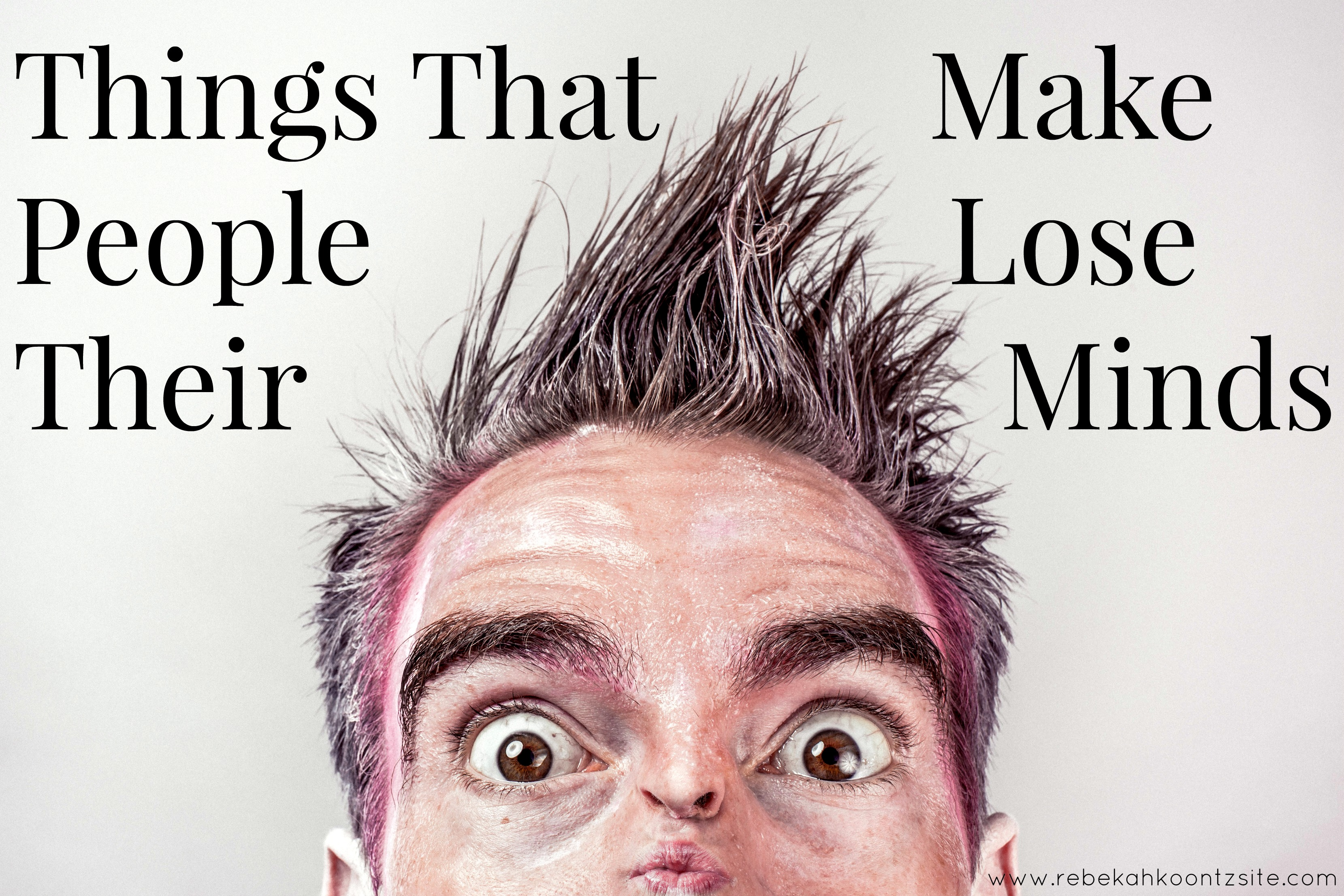 Things that make people lose their mind humor funny life