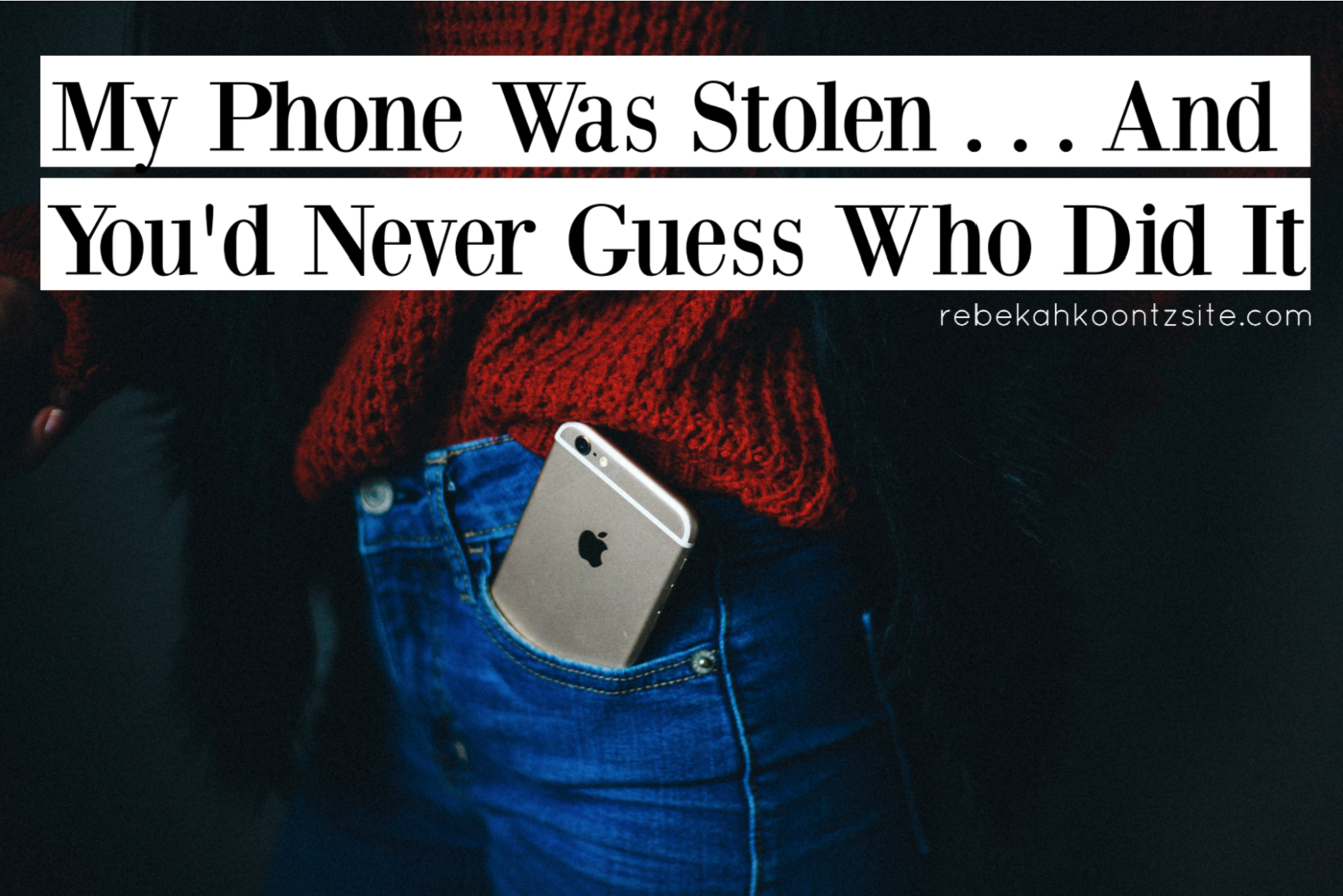 My phone was stolen lifestyle true story rebekah koontz rebecca counts
